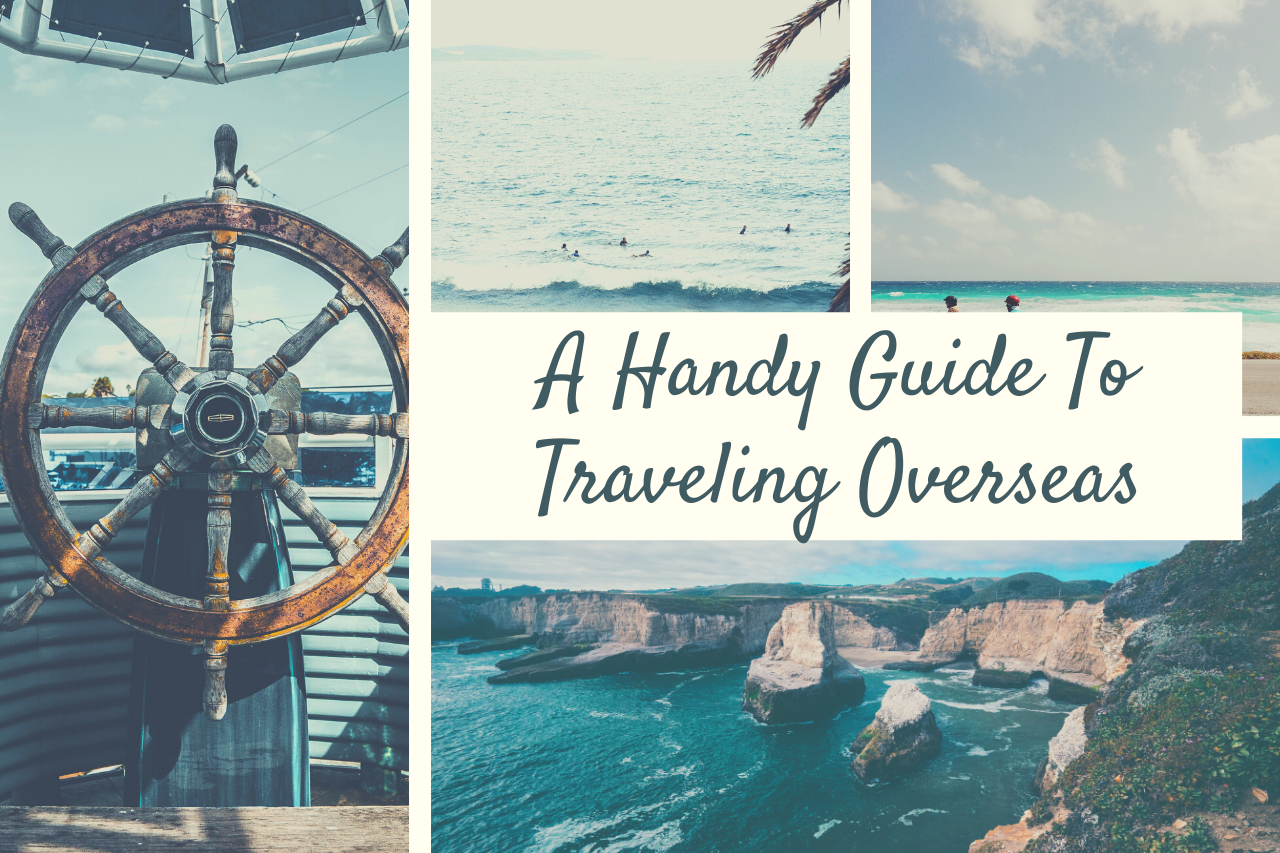 A Handy Guide To Traveling Overseas